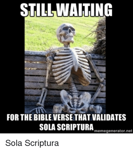 still-waiting-for-the-bible-versethat-validates-sola-scriptura-memegenerator-net-18047998